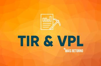 O que é TIR e VPL? Saiba como utilizar nos seus investimentos