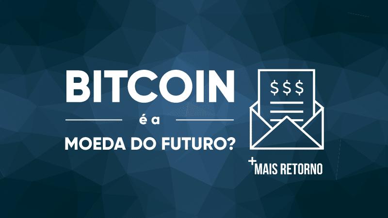 Bitcoin é a moeda do futuro