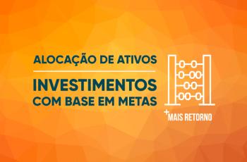Alocação de ativos: Investimento com base em metas