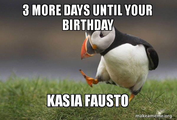 3 More Days Until Your Birthday Kasia Fausto Unpopular Opinion Puffin Make A Meme