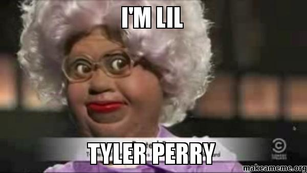 I M Lil Tyler Perry Make A Meme