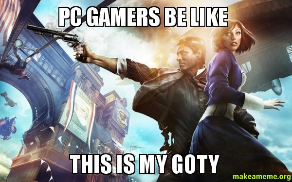 Pc Gamers Be Like This Is My Goty Make A Meme