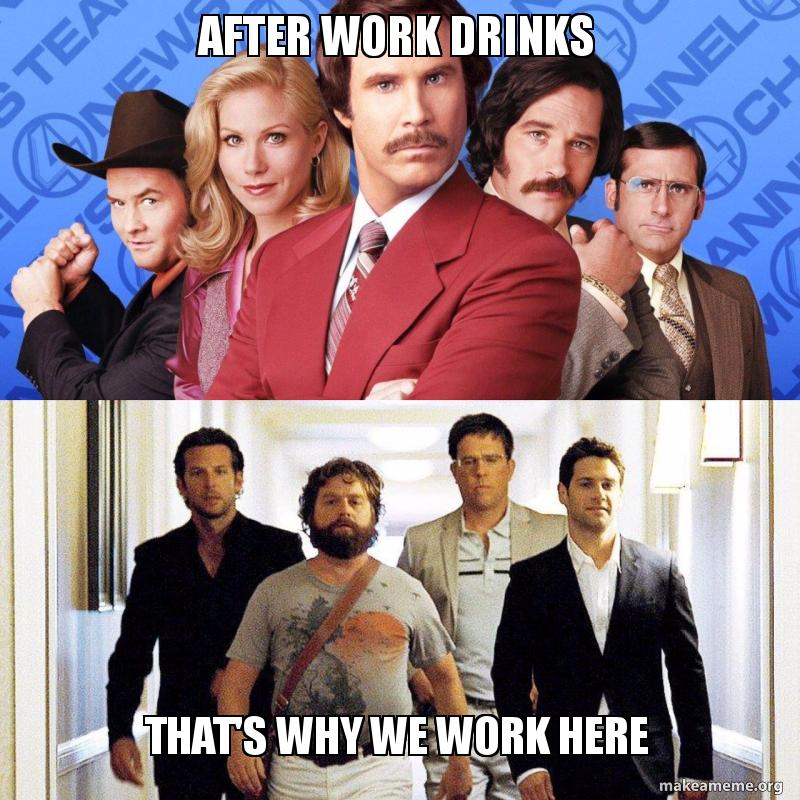After Work Drinks That S Why We Work Here Make A Meme