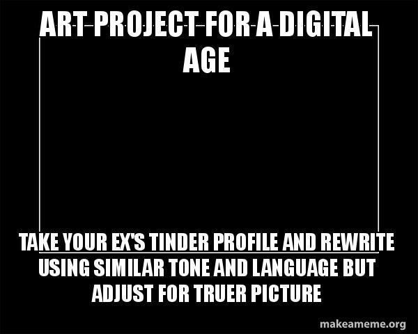 Art Project For A Digital Age Take Your Ex S Tinder Profile And