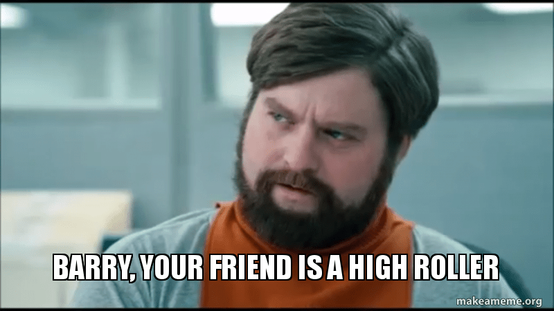 Barry Your Friend Is A High Roller Make A Meme