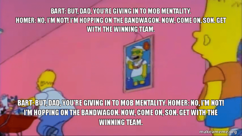 Bart But Dad You Re Giving In To Mob Mentality Homer No I M