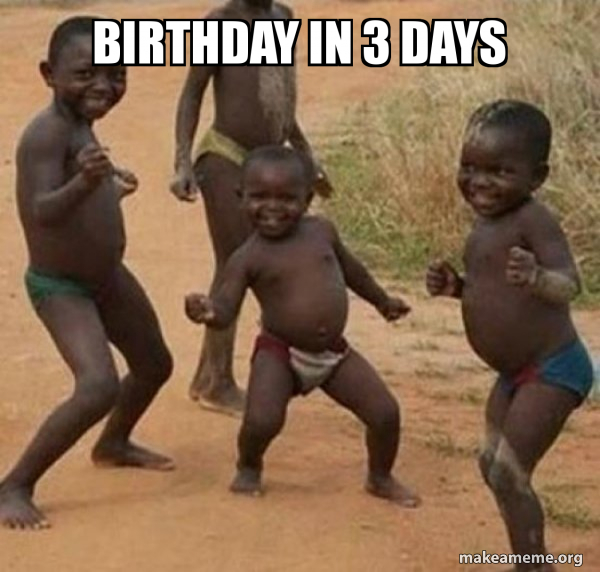 Birthday In 3 Days Dancing Black Kids Make A Meme