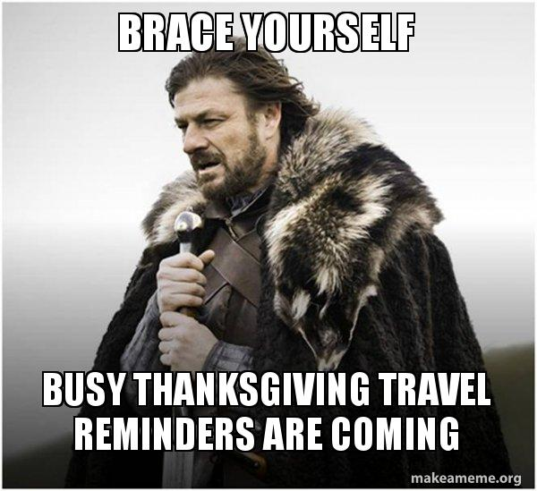 Brace Yourself Busy Thanksgiving Travel Reminders Are Coming