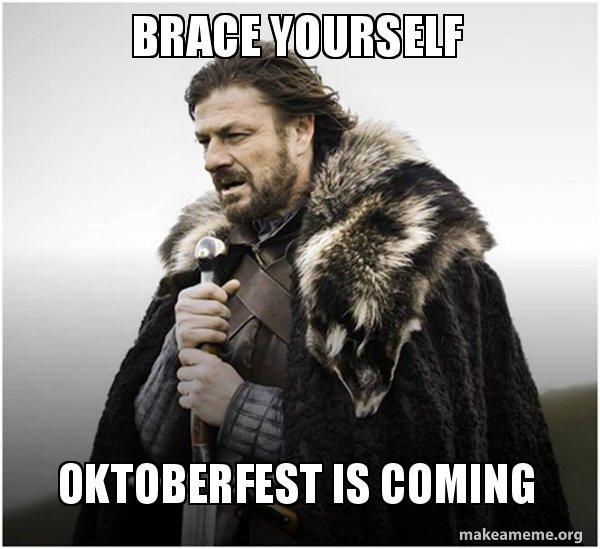 Brace Yourself Oktoberfest Is Coming Brace Yourself Game Of