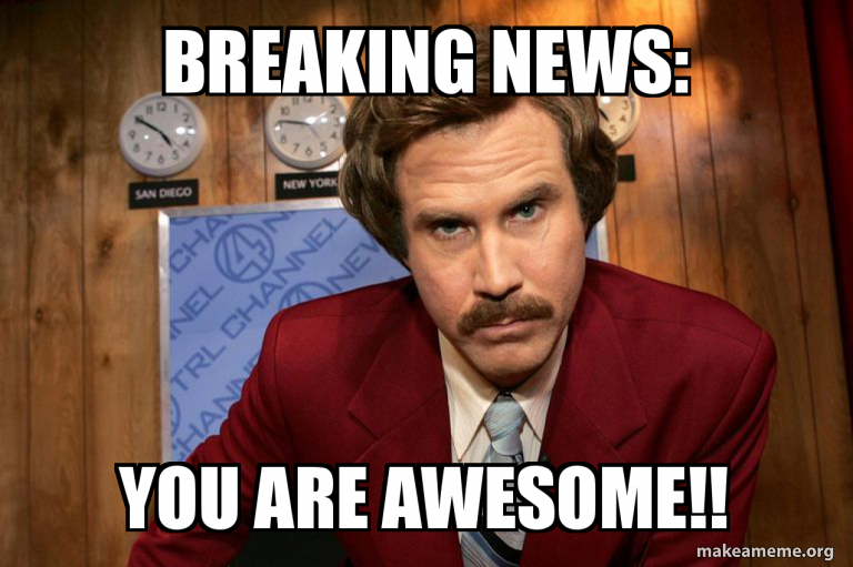 Breaking News You Are Awesome Make A Meme