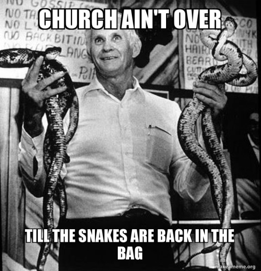 Church Ain't over Till the Snakes are back in the bag | Make a Meme