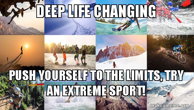 Deep Life Changing Push Yourself To The Limits Try An Extreme
