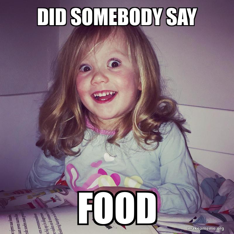 Did Somebody Say Food Make A Meme