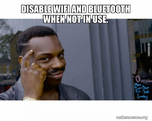 Disable Wifi And Bluetooth When Not In Use Make A Meme