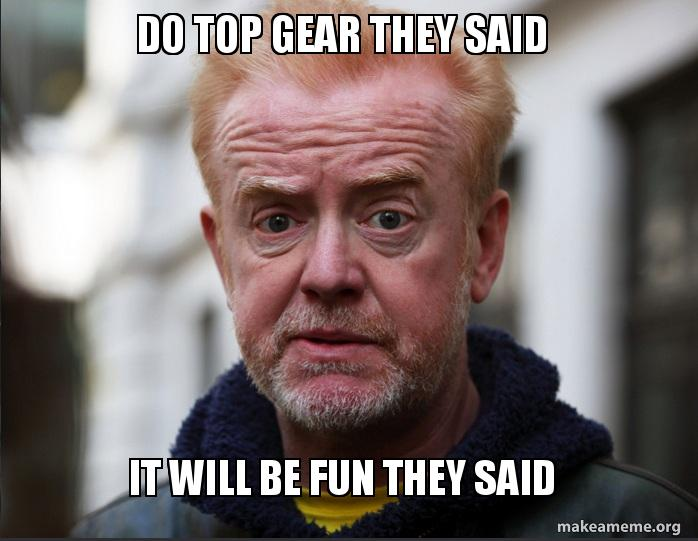 Do Top Gear They Said It Will Be Fun They Said Make A Meme