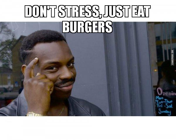 Don T Stress Just Eat Burgers Roll Safe Black Guy Pointing At