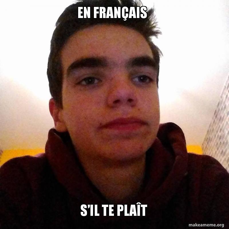 En Francais S Il Te Plait Make A Meme