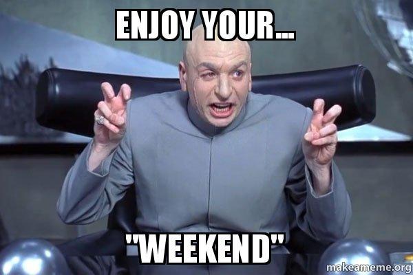Enjoy Your Weekend Dr Evil Austin Powers Make A Meme