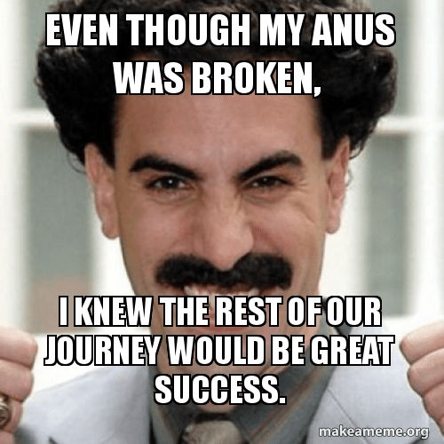 Even Though My Anus Was Broken I Knew The Rest Of Our Journey