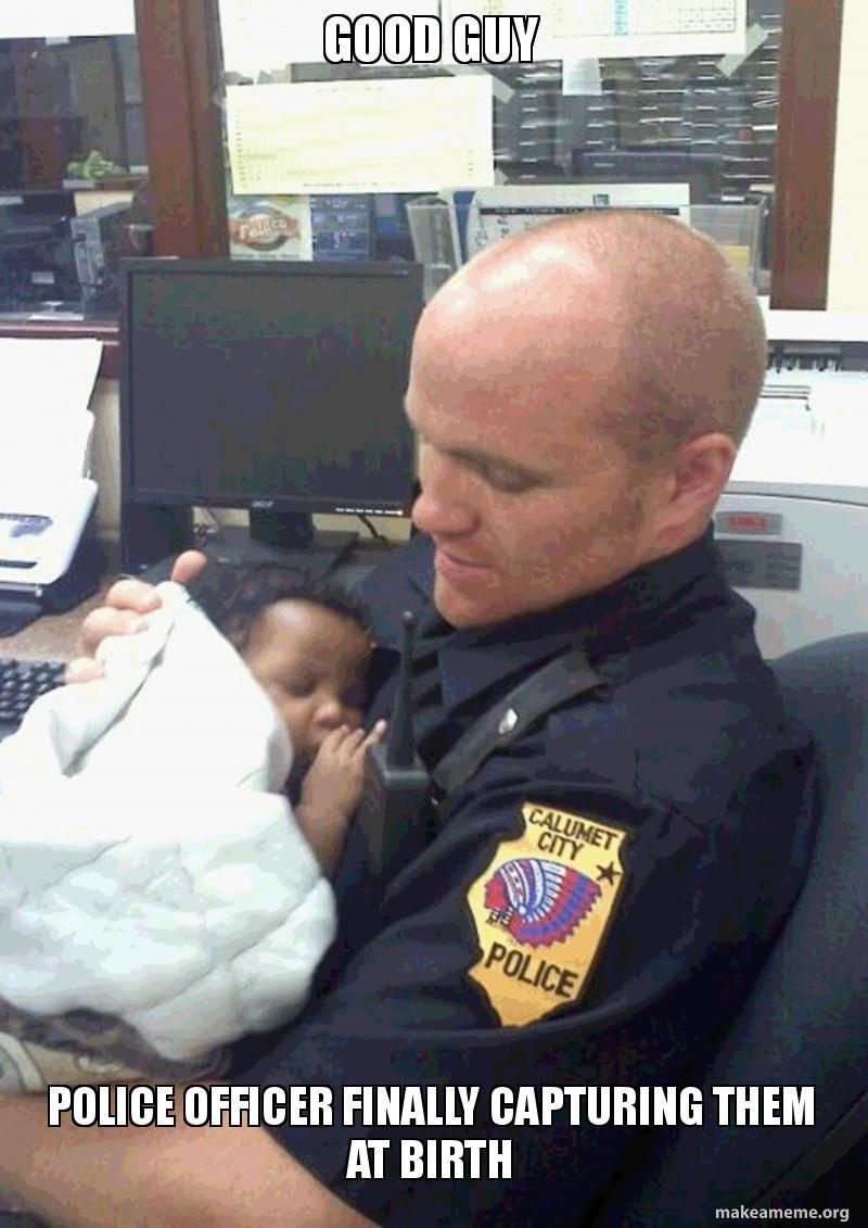 Good Guy Police Officer Finally Capturing Them At Birth Popo
