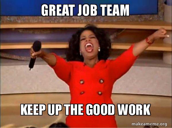 Great Job Team Keep Up The Good Work Oprah Winfrey You Get A