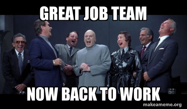 Great Job Team Now Back To Work Dr Evil And Henchmen Laughing