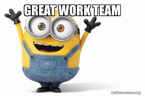 Great Work Team Happy Minion Make A Meme