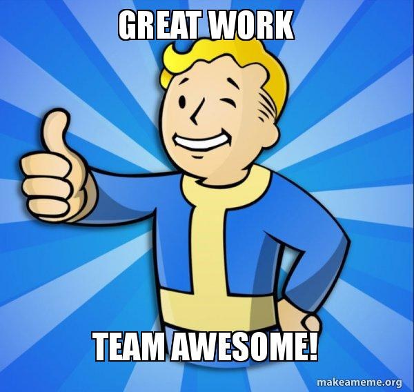 Great Work Team Awesome Vault Boy Fallout 4 Game Make A Meme