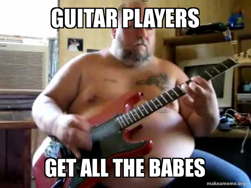 Guitar Players Get All The Babes Guitar Player Gets All The