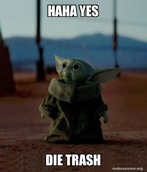 Haha Yes Die Trash Baby Yoda Make A Meme