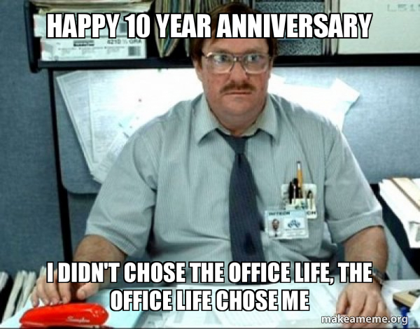 Happy 10 Year Anniversary I Didn T Chose The Office Life The