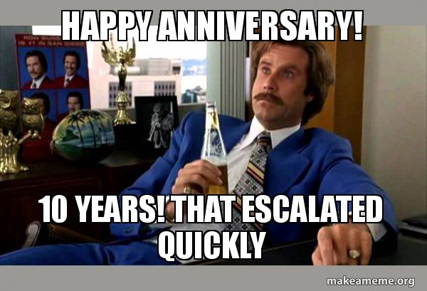 Happy Anniversary 10 Years That Escalated Quickly Ron Burgundy