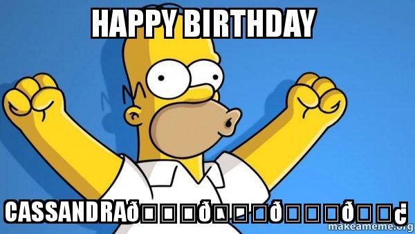 Happy Birthday Cassandra Happy Homer Make A Meme