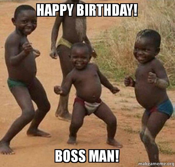 Happy Birthday Boss Man Dancing Black Kids Make A Meme