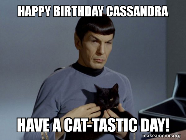 Happy Birthday Cassandra Have A Cat Tastic Day Spock And Cat Meme Make A Meme