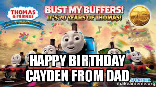 Happy Birthday Cayden From Dad Make A Meme