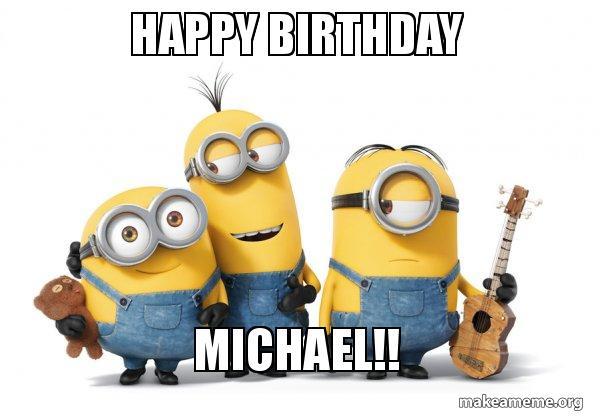 Happy Birthday Michael Minions Make A Meme