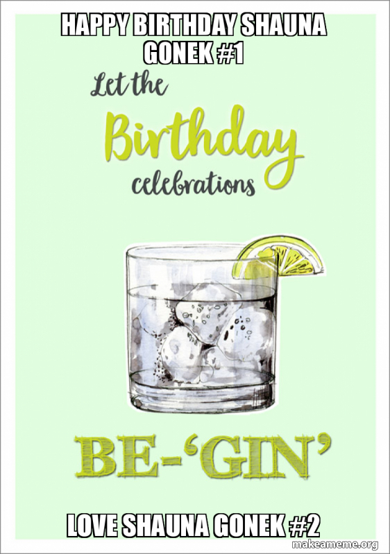 Gin And Tonic Birthday Meme