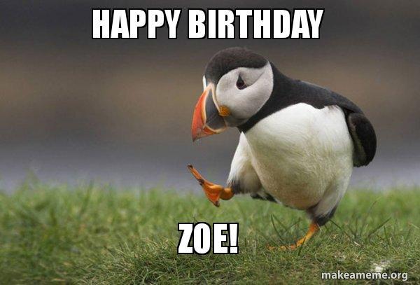 Happy Birthday Zoe Unpopular Opinion Puffin Make A Meme