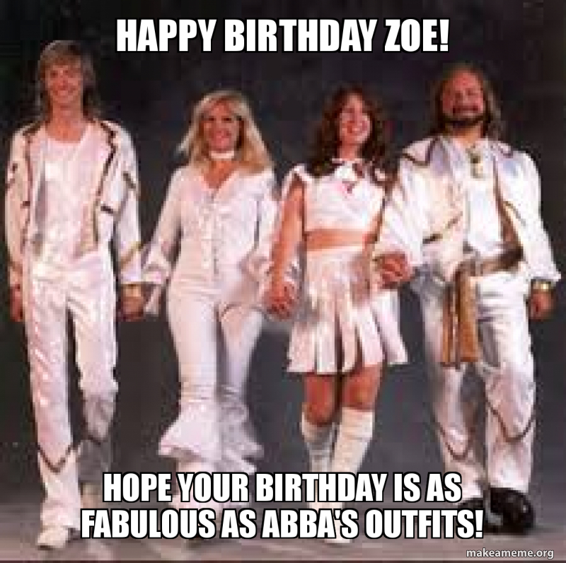 Happy Birthday Zoe Hope Your Birthday Is As Fabulous As Abba S