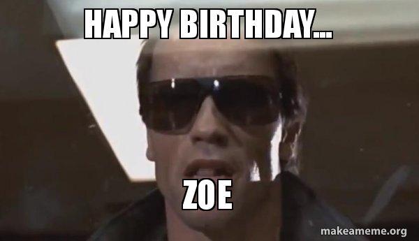 Happy Birthday Zoe The Terminator Make A Meme