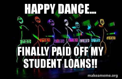 Happy Dance Finally Paid Off My Student Loans Make A Meme