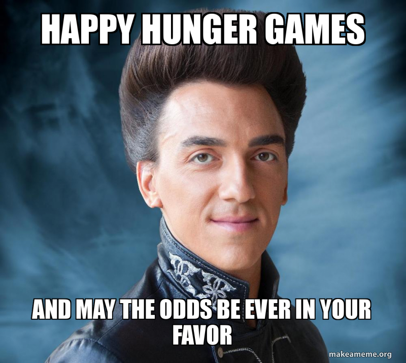 Image Tagged In May The Odds Be Ever In Your Favor Meme Memes