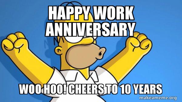Happy Work Anniversary Woo Hoo Cheers To 10 Years Happy Homer
