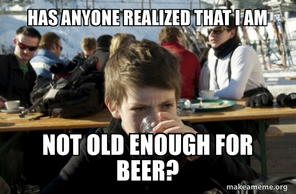 Has Anyone Realized That I Am Not Old Enough For Beer Lazy