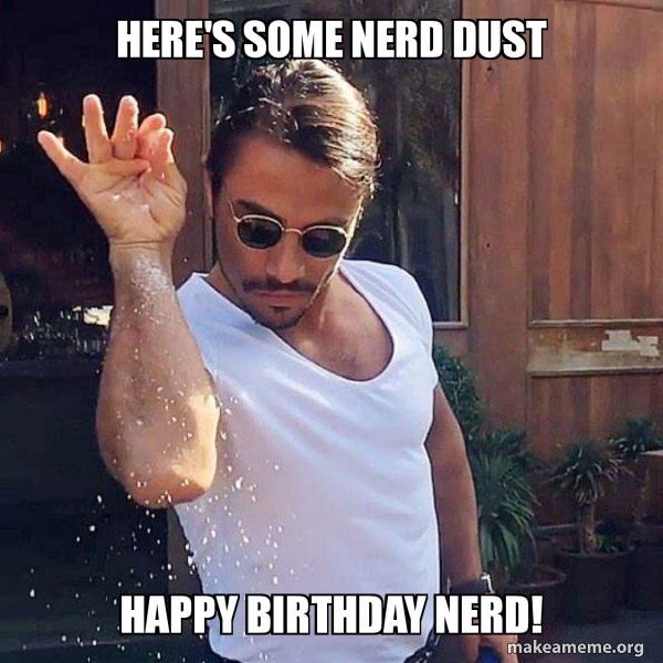 Here S Some Nerd Dust Happy Birthday Nerd Saltbae Or Salt Bae Make A Meme