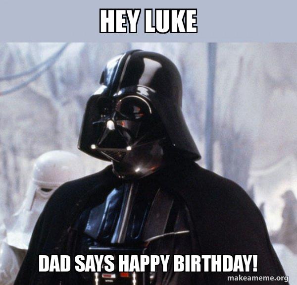 Hey Luke Dad Says Happy Birthday Darth Vader Make A Meme