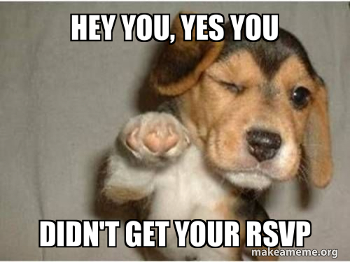 Hey You Yes You Didn T Get Your Rsvp Make A Meme