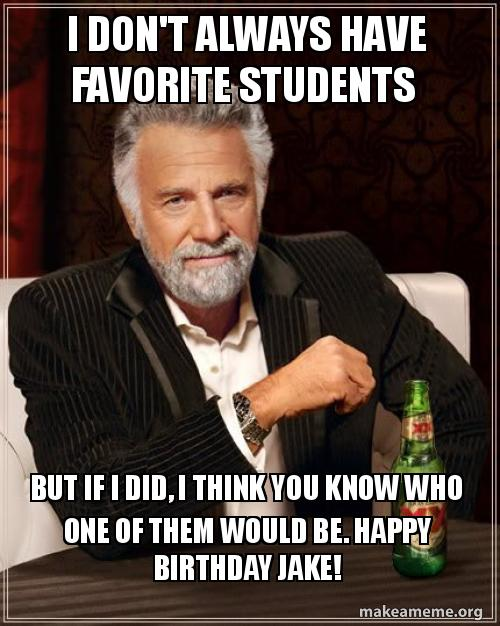 I Don T Always Have Favorite Students But If I Did I Think You