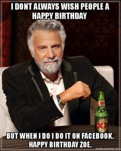 I Dont Always Wish People A Happy Birthday But When I Do I Do It